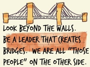 Build bridges, not walls.